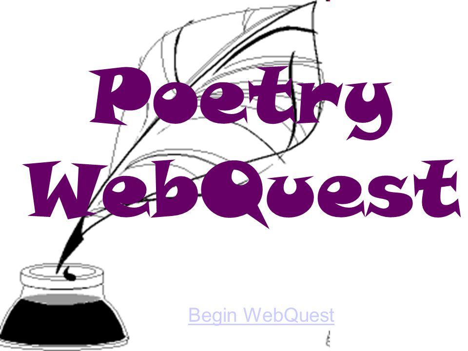 Poetry WebQuest Begin WebQuest