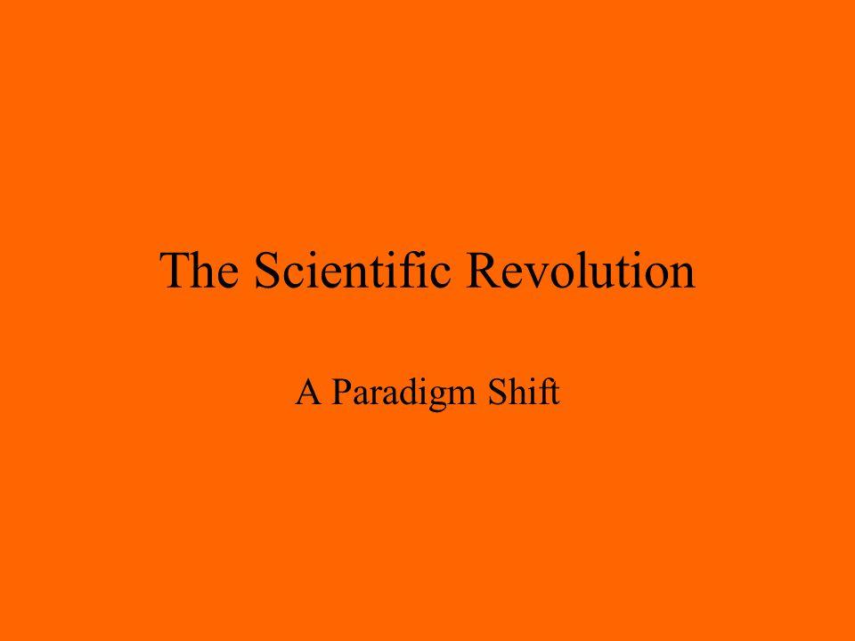 The Scientific Revolution A Paradigm Shift