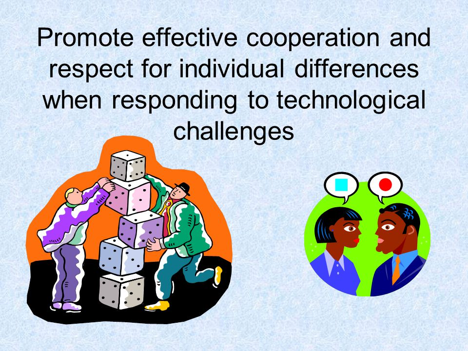 Promote effective cooperation and respect for individual differences when responding to technological challenges