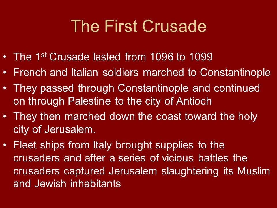 The First Crusade The 1 st Crusade lasted from 1096 to 1099 French and Italian soldiers marched to Constantinople They passed through Constantinople a