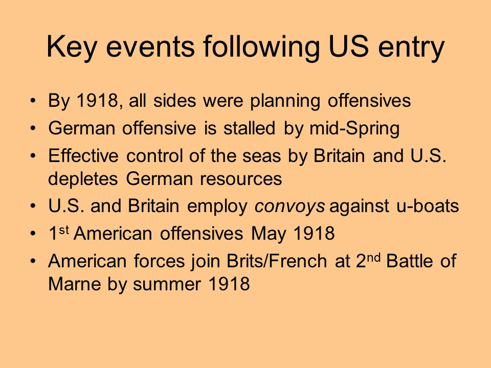 Key events following US entry By 1918, all sides were planning offensives German offensive is stalled by mid-Spring Effective control of the seas by B