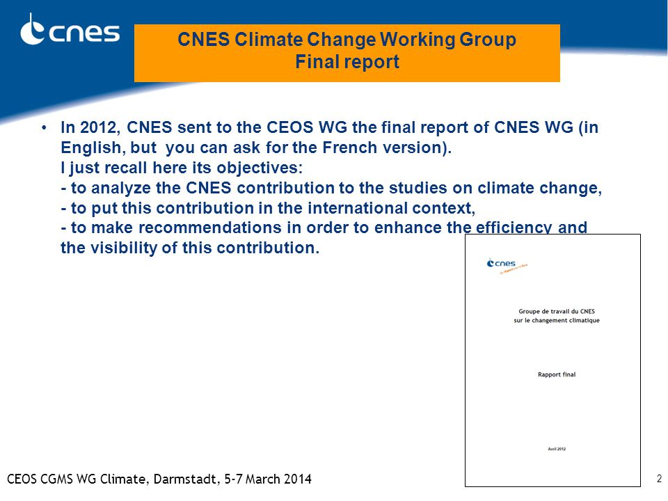 2 CEOS CGMS WG Climate, Darmstadt, 5-7 March 2014 In 2012, CNES sent to the CEOS WG the final report of CNES WG (in English, but you can ask for the F