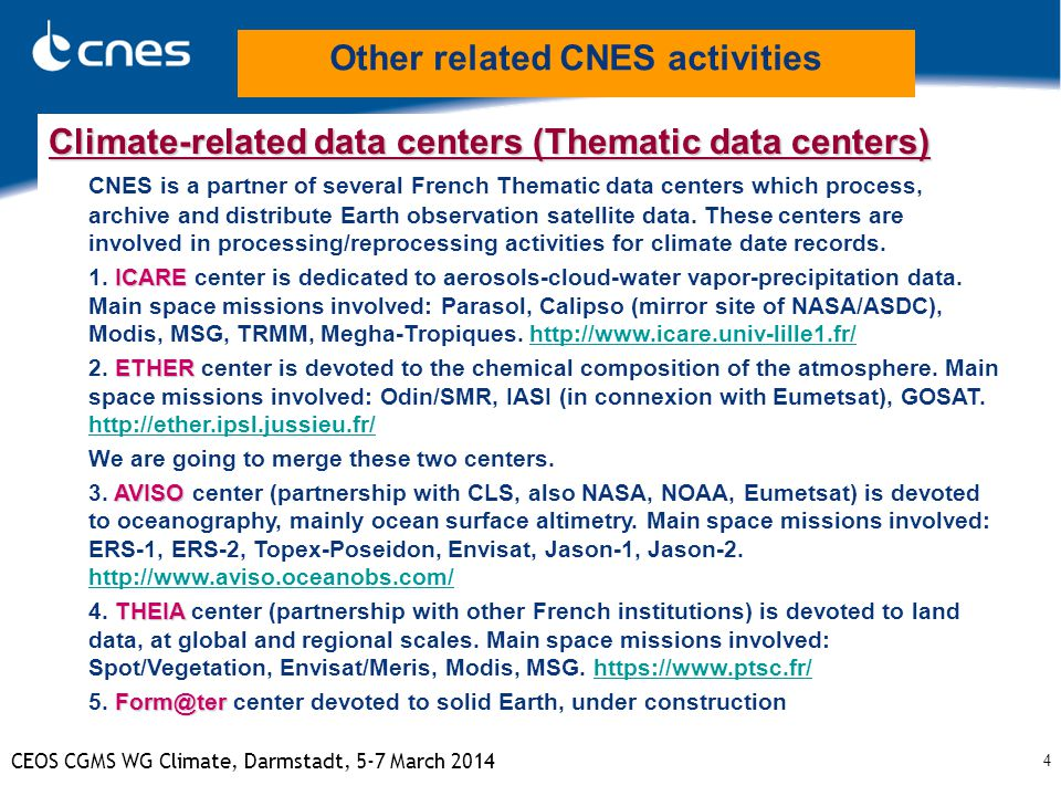 4 CEOS CGMS WG Climate, Darmstadt, 5-7 March 2014 Climate-related data centers (Thematic data centers) CNES is a partner of several French Thematic da