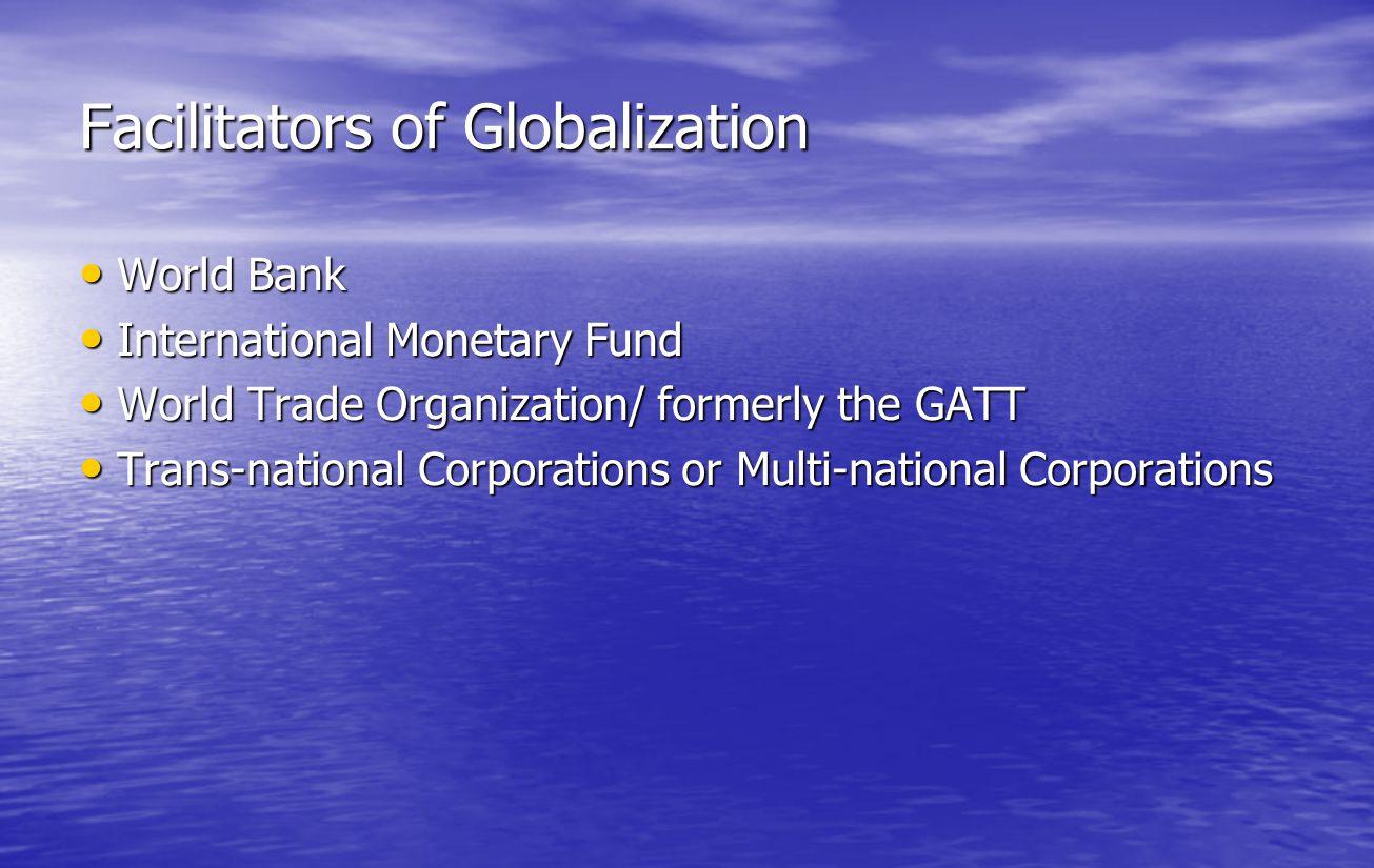 Facilitators of Globalization World Bank World Bank International Monetary Fund International Monetary Fund World Trade Organization/ formerly the GAT
