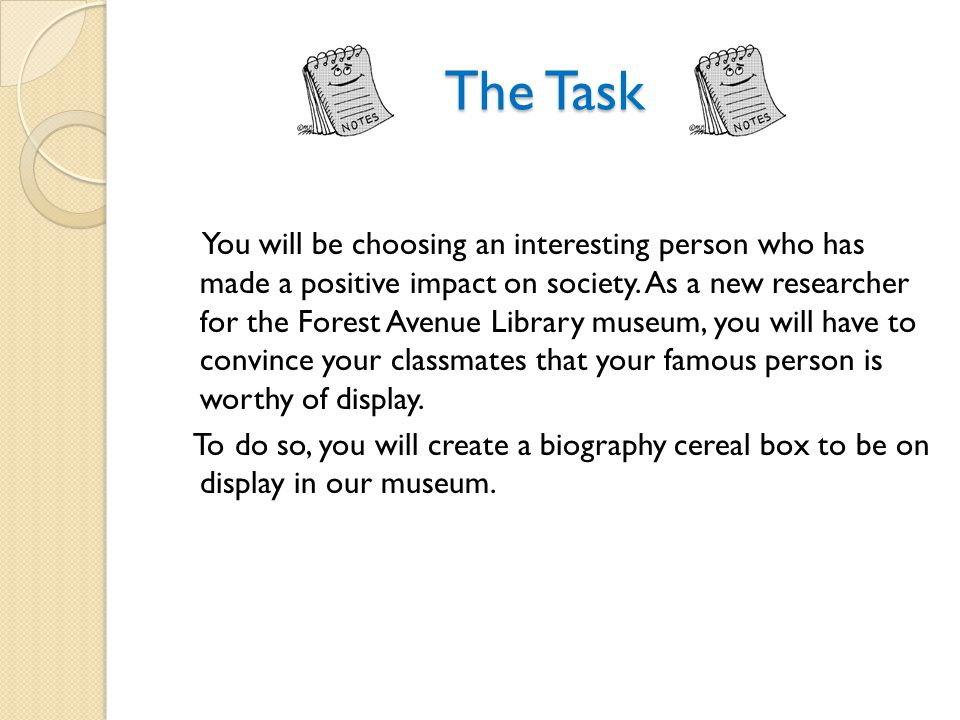 The Task You will be choosing an interesting person who has made a positive impact on society.