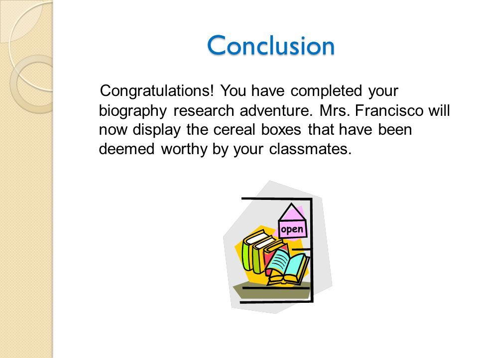 Conclusion Congratulations. You have completed your biography research adventure.
