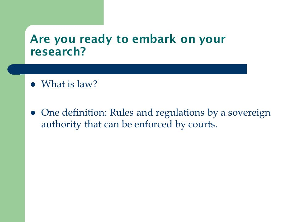 Are you ready to embark on your research. What is law.