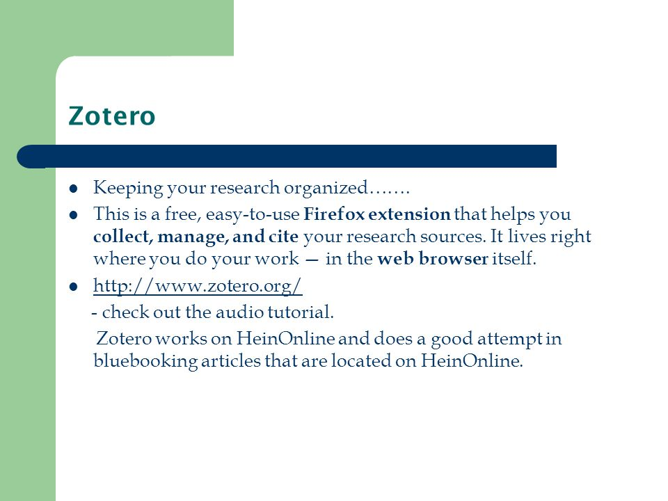 Zotero Keeping your research organized……. This is a free, easy-to-use Firefox extension that helps you collect, manage, and cite your research sources