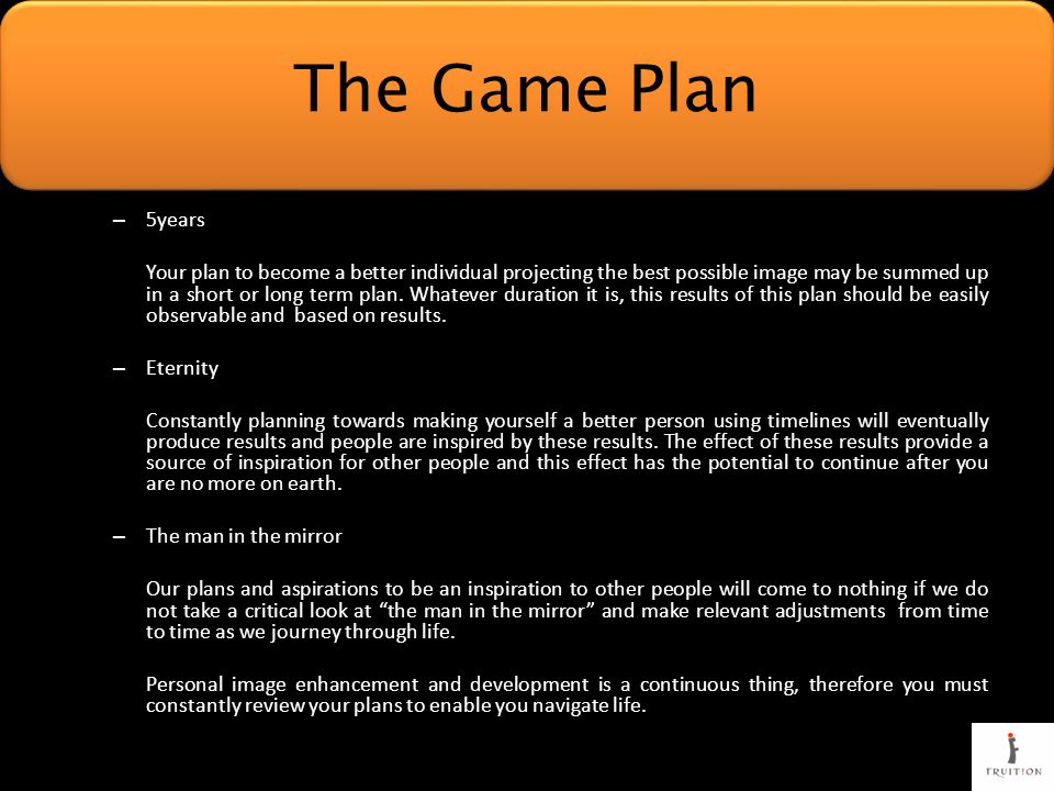 – 5years Your plan to become a better individual projecting the best possible image may be summed up in a short or long term plan.