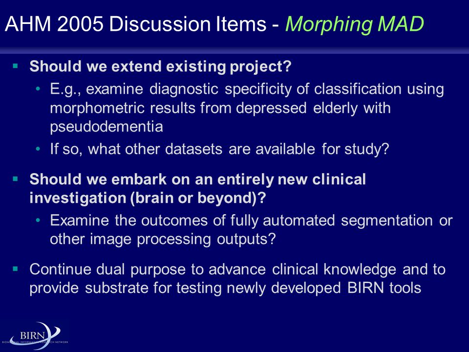 AHM 2005 Discussion Items - Morphing MAD  Should we extend existing project.
