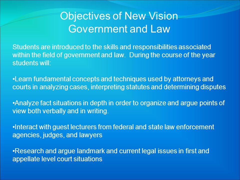 Objectives of New Vision Government and Law Students are introduced to the skills and responsibilities associated within the field of government and l