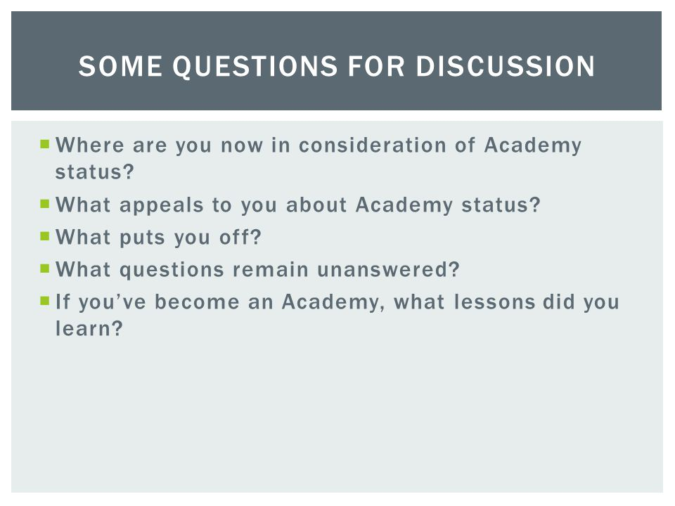  Where are you now in consideration of Academy status.