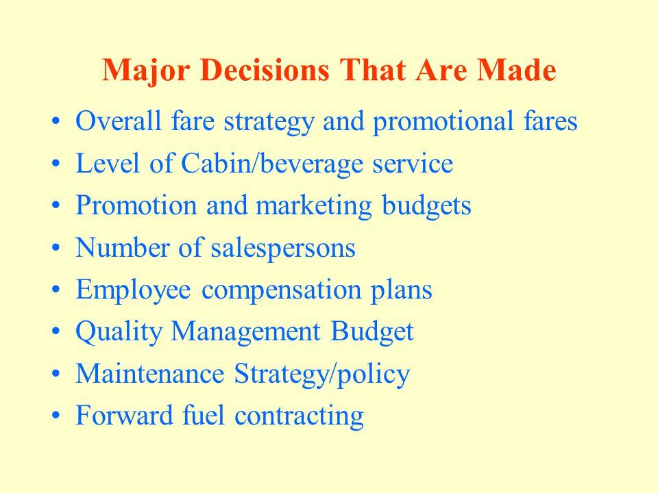 Decisions (Continued) Cargo Decision and Budget Corporate Social Responsibility programs Common Stock sold Short- and long-term loans acquired Dividends Purchase CD's Aircraft Purchases/replacements Market research studies Markets to enter and withdraw