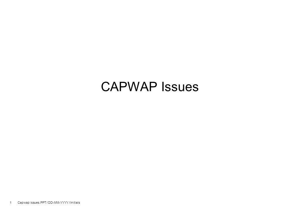 2 Capwap issues.PPT / DD-MM-YYYY / Initials Does the work belong in the IETF.