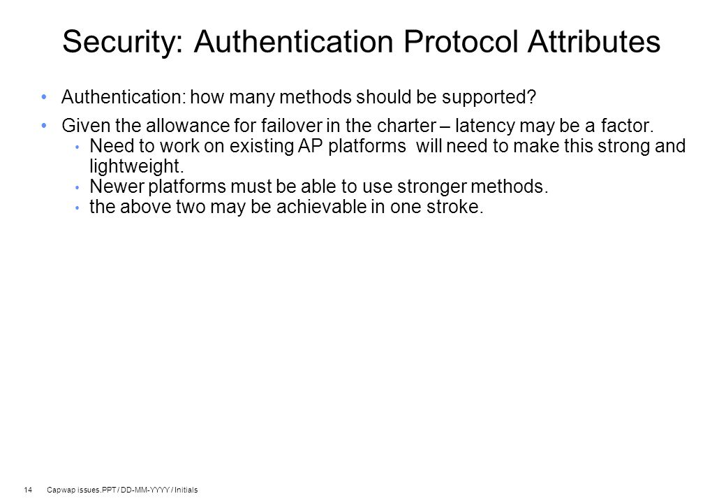 14 Capwap issues.PPT / DD-MM-YYYY / Initials Security: Authentication Protocol Attributes Authentication: how many methods should be supported.