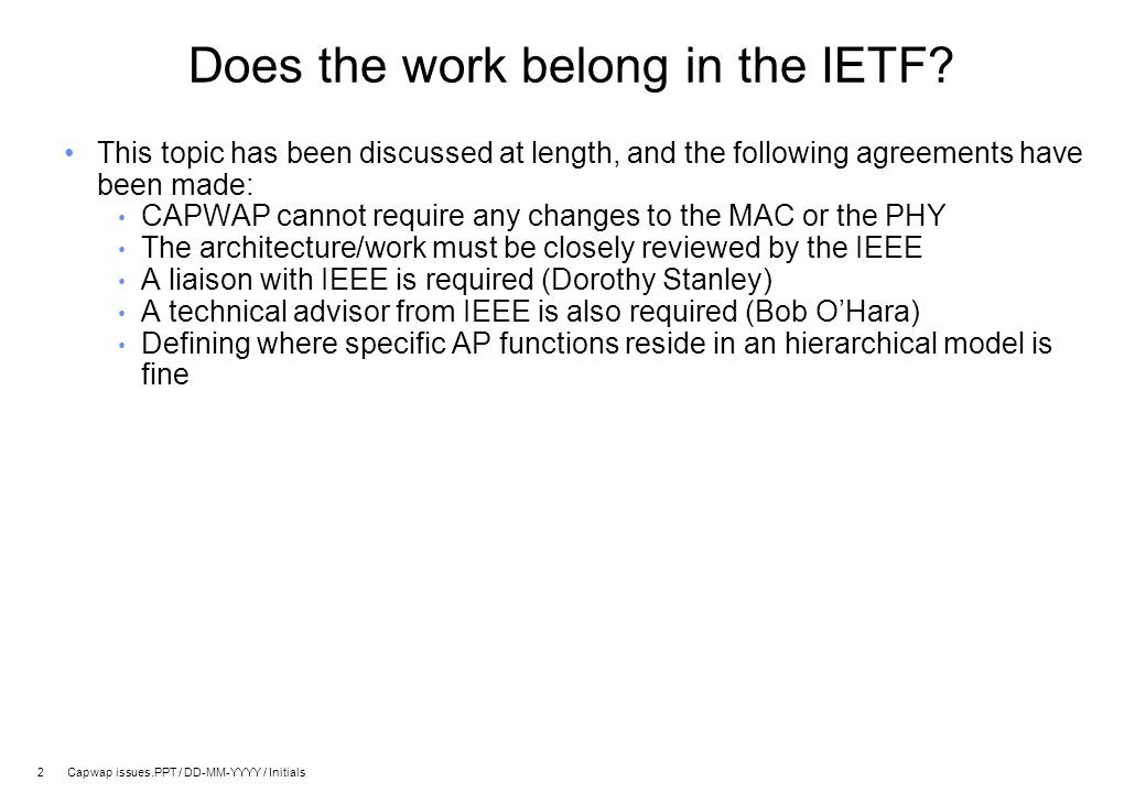 2 Capwap issues.PPT / DD-MM-YYYY / Initials Does the work belong in the IETF? This topic has been discussed at length, and the following agreements ha