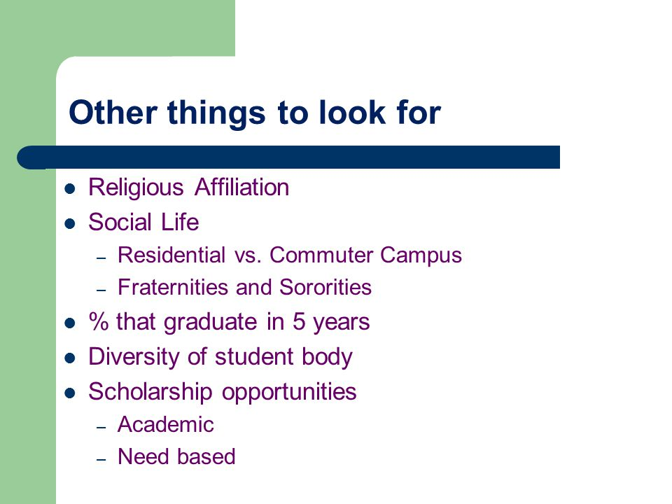 Other things to look for Religious Affiliation Social Life – Residential vs.