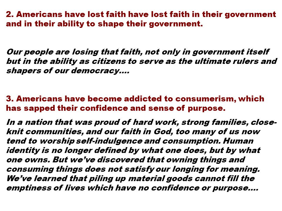 2. Americans have lost faith have lost faith in their government and in their ability to shape their government. Our people are losing that faith, not