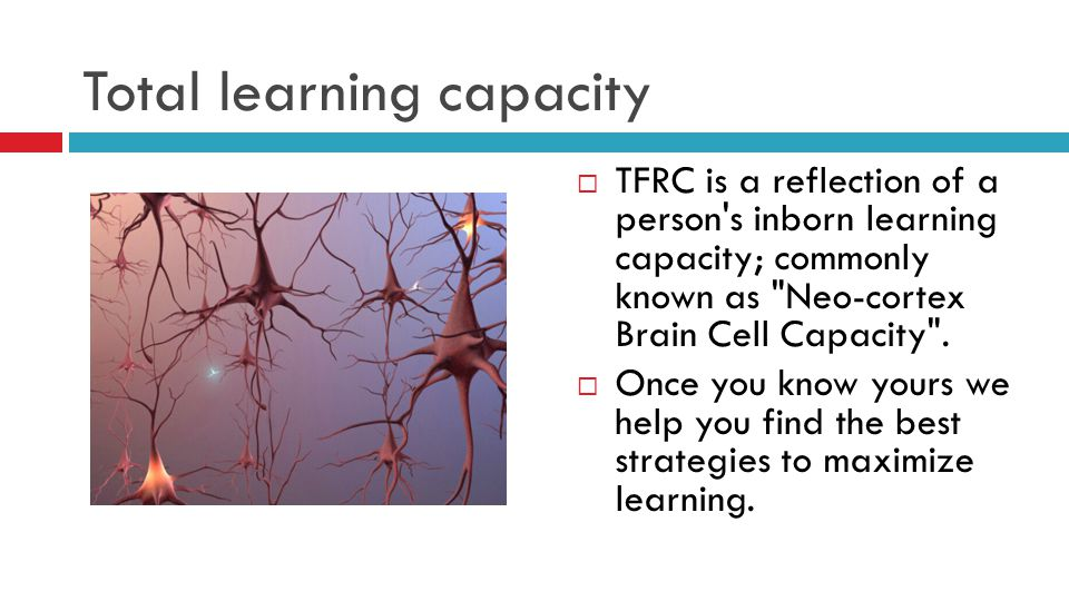 Total learning capacity  TFRC is a reflection of a person's inborn learning capacity; commonly known as