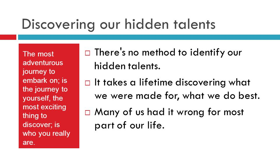 Is there a way to accurately find our hidden talents & abilities that we were born with .