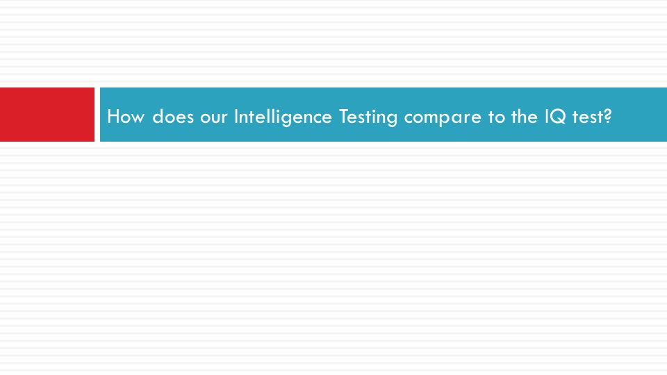 How does our Intelligence Testing compare to the IQ test?