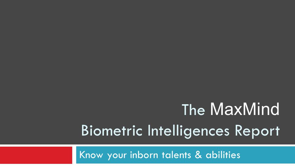 Know your inborn talents & abilities The MaxMind Biometric Intelligences Report