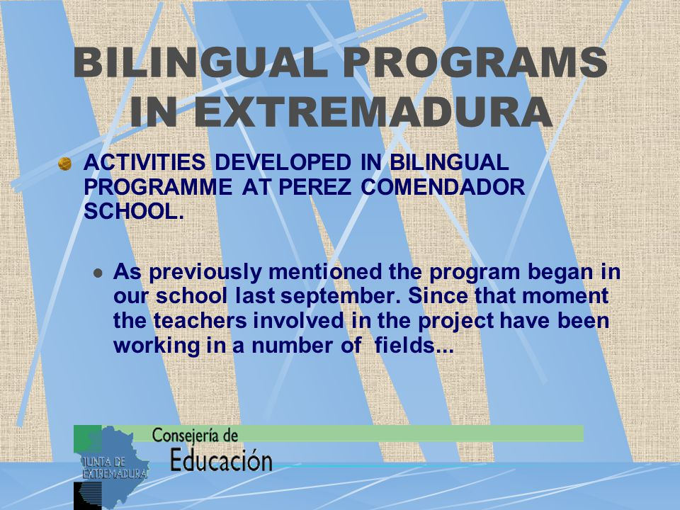 BILINGUAL PROGRAMS IN EXTREMADURA ACTIVITIES DEVELOPED IN BILINGUAL PROGRAMME AT PEREZ COMENDADOR SCHOOL. As previously mentioned the program began in