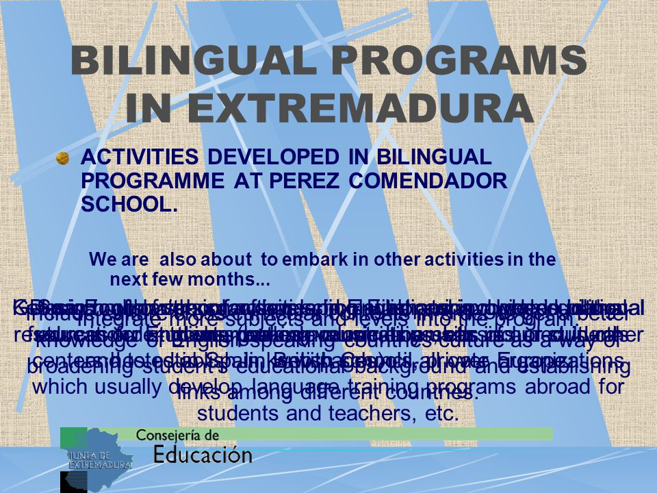 BILINGUAL PROGRAMS IN EXTREMADURA ACTIVITIES DEVELOPED IN BILINGUAL PROGRAMME AT PEREZ COMENDADOR SCHOOL. We are also about to embark in other activit