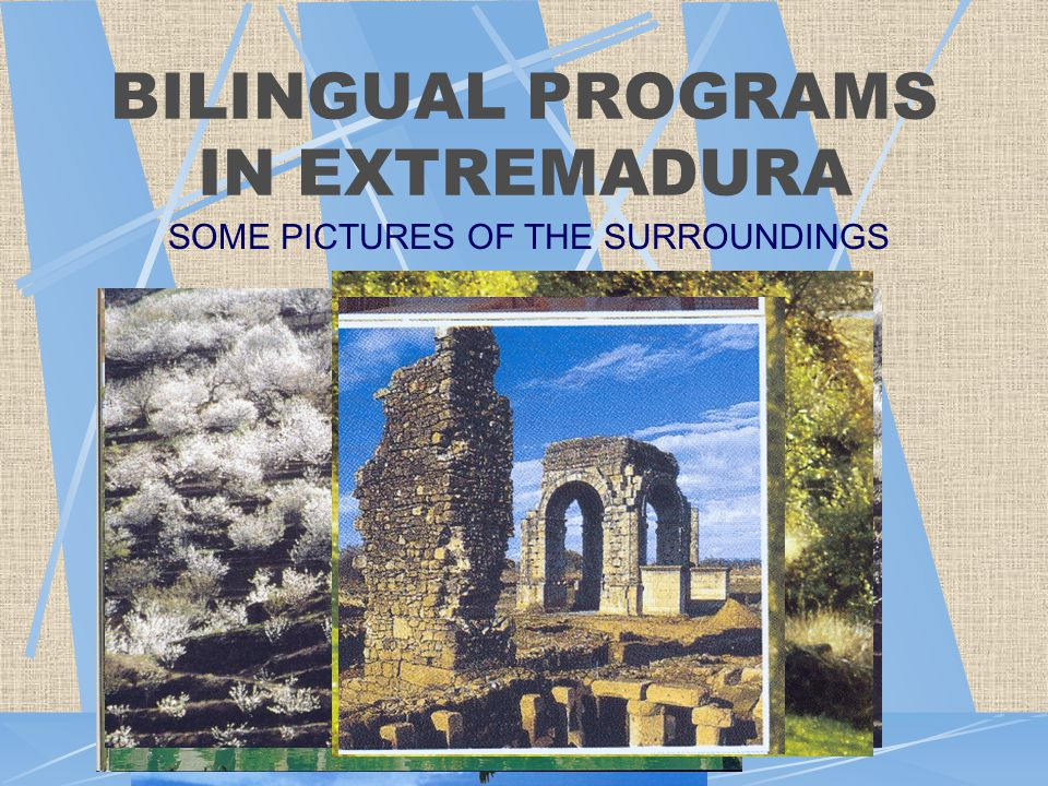BILINGUAL PROGRAMS IN EXTREMADURA SOME PICTURES OF THE SURROUNDINGS