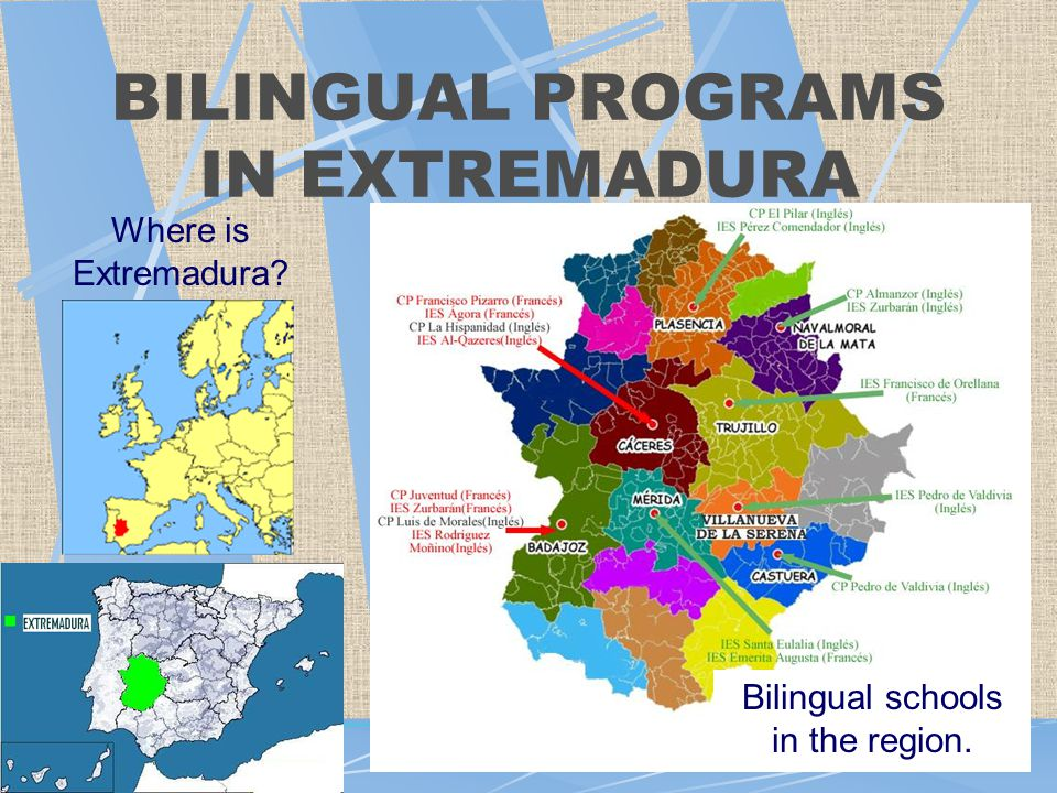 BILINGUAL PROGRAMS IN EXTREMADURA Where is Extremadura Bilingual schools in the region.