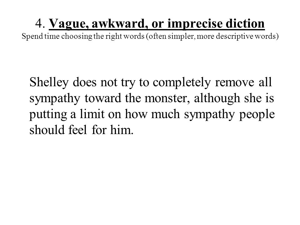 4. Vague, awkward, or imprecise diction Spend time choosing the right words (often simpler, more descriptive words) Shelley does not try to completely