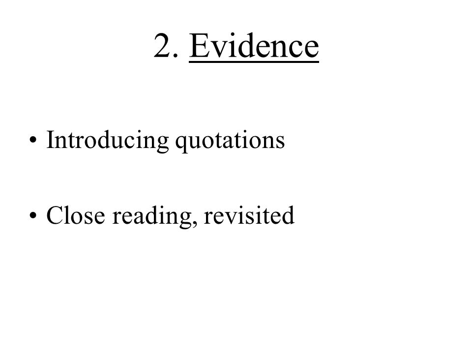 2. Evidence Introducing quotations Close reading, revisited