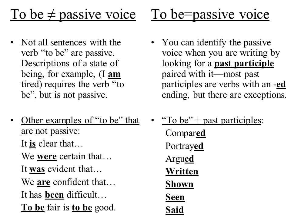 To be ≠ passive voice Not all sentences with the verb to be are passive.