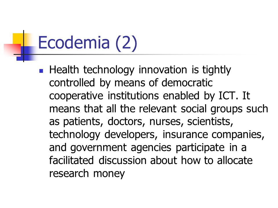Ecodemia (2) Health technology innovation is tightly controlled by means of democratic cooperative institutions enabled by ICT. It means that all the