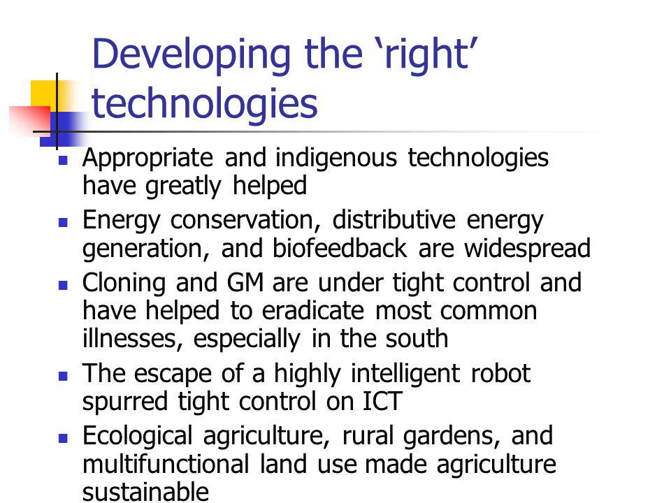Developing the 'right' technologies Appropriate and indigenous technologies have greatly helped Energy conservation, distributive energy generation, a