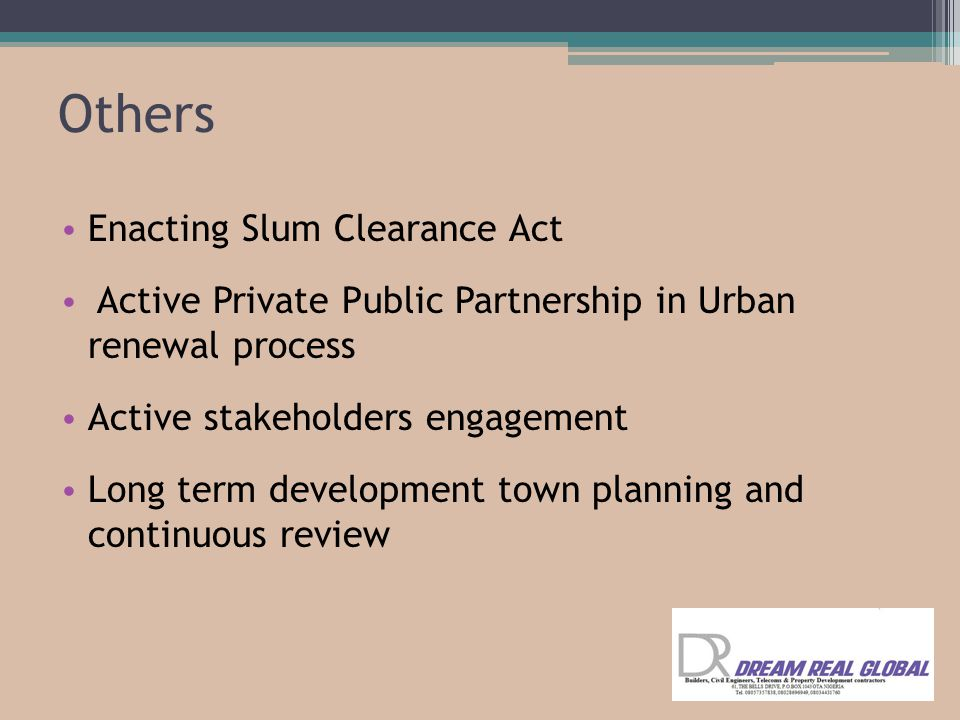 Others Enacting Slum Clearance Act Active Private Public Partnership in Urban renewal process Active stakeholders engagement Long term development town planning and continuous review