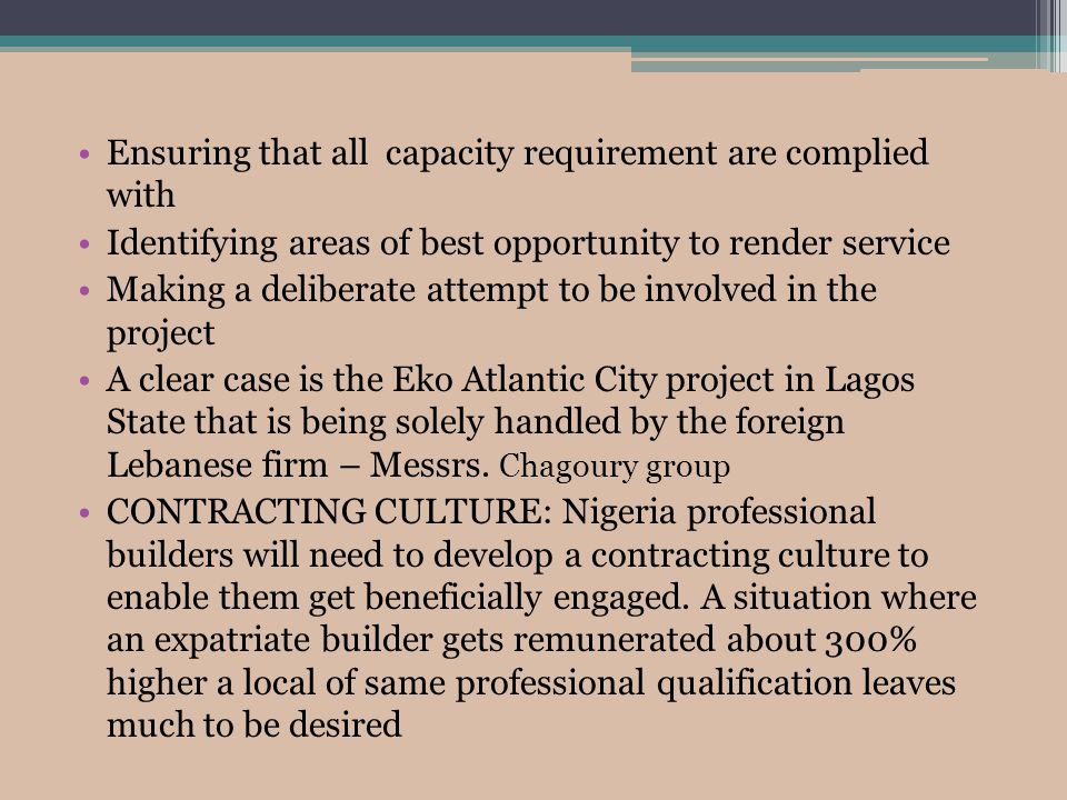 Ensuring that all capacity requirement are complied with Identifying areas of best opportunity to render service Making a deliberate attempt to be involved in the project A clear case is the Eko Atlantic City project in Lagos State that is being solely handled by the foreign Lebanese firm – Messrs.