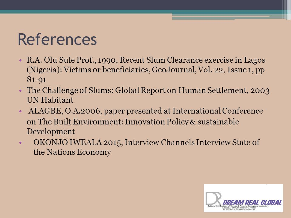 References R.A. Olu Sule Prof., 1990, Recent Slum Clearance exercise in Lagos (Nigeria): Victims or beneficiaries, GeoJournal, Vol. 22, Issue 1, pp 81