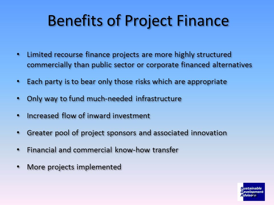 Benefits of Project Finance Limited recourse finance projects are more highly structured commercially than public sector or corporate financed alternatives Each party is to bear only those risks which are appropriate Only way to fund much-needed infrastructure Increased flow of inward investment Greater pool of project sponsors and associated innovation Financial and commercial know-how transfer More projects implemented Limited recourse finance projects are more highly structured commercially than public sector or corporate financed alternatives Each party is to bear only those risks which are appropriate Only way to fund much-needed infrastructure Increased flow of inward investment Greater pool of project sponsors and associated innovation Financial and commercial know-how transfer More projects implemented 20
