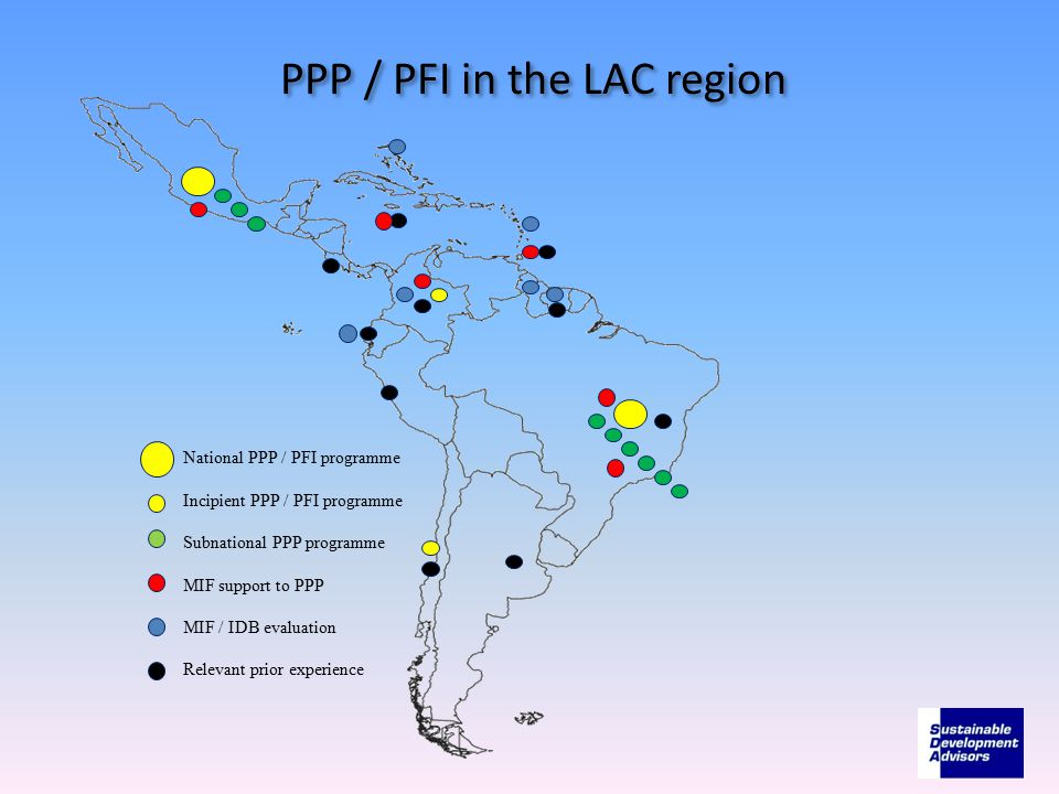 PPP / PFI in the LAC region National PPP / PFI programme Incipient PPP / PFI programme Subnational PPP programme MIF support to PPP MIF / IDB evaluation Relevant prior experience