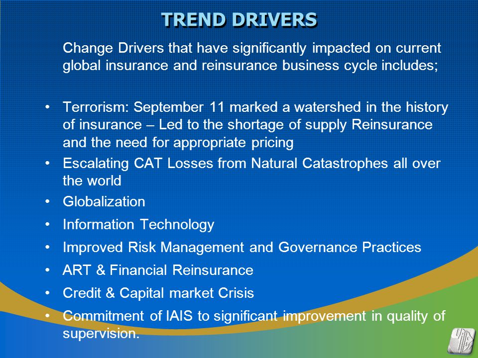 TREND DRIVERS Change Drivers that have significantly impacted on current global insurance and reinsurance business cycle includes; Terrorism: Septembe