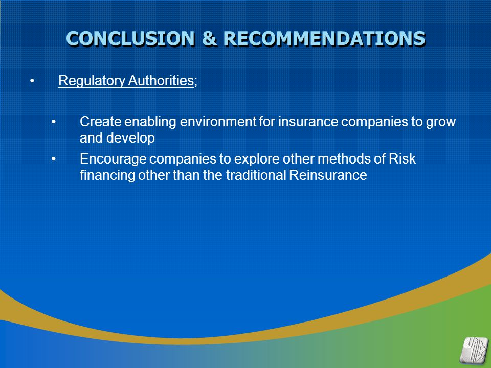 Regulatory Authorities; Create enabling environment for insurance companies to grow and develop Encourage companies to explore other methods of Risk f
