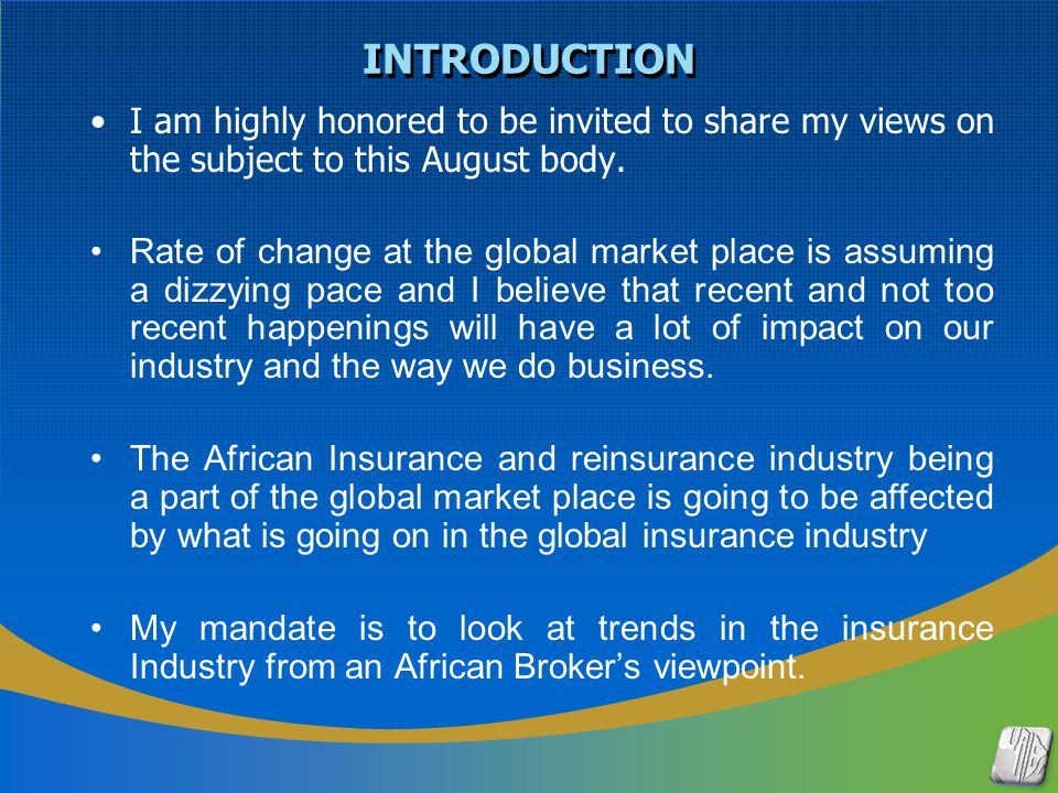 INTRODUCTION I am highly honored to be invited to share my views on the subject to this August body. Rate of change at the global market place is assu