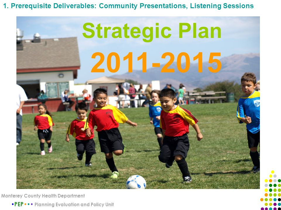 Strategic Plan 2011-2015 PEP Planning Evaluation and Policy Unit Monterey County Health Department 1.