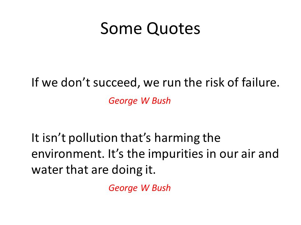 Some Quotes If we don't succeed, we run the risk of failure.