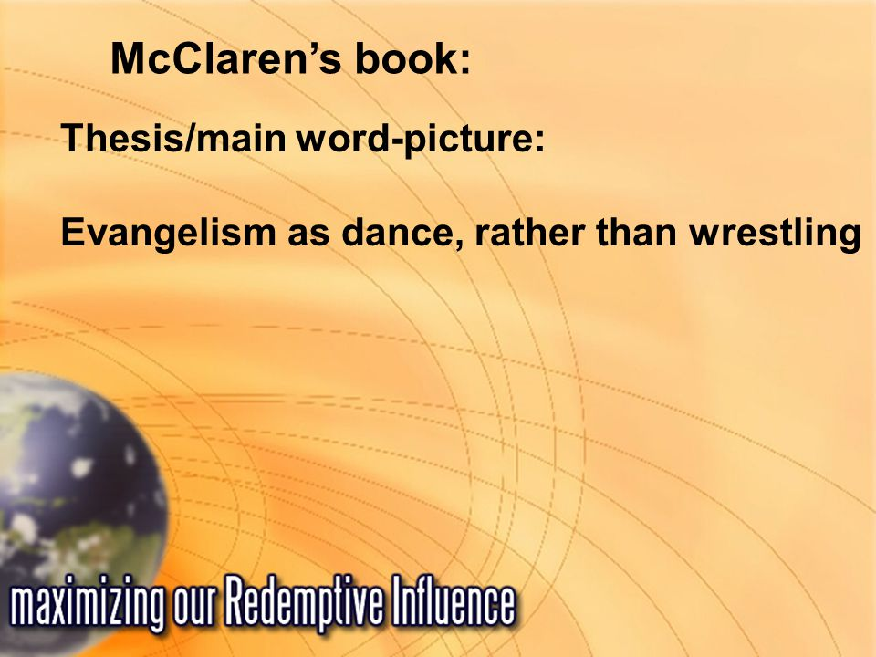 McClaren's book: Thesis/main word-picture: Evangelism as dance, rather than wrestling