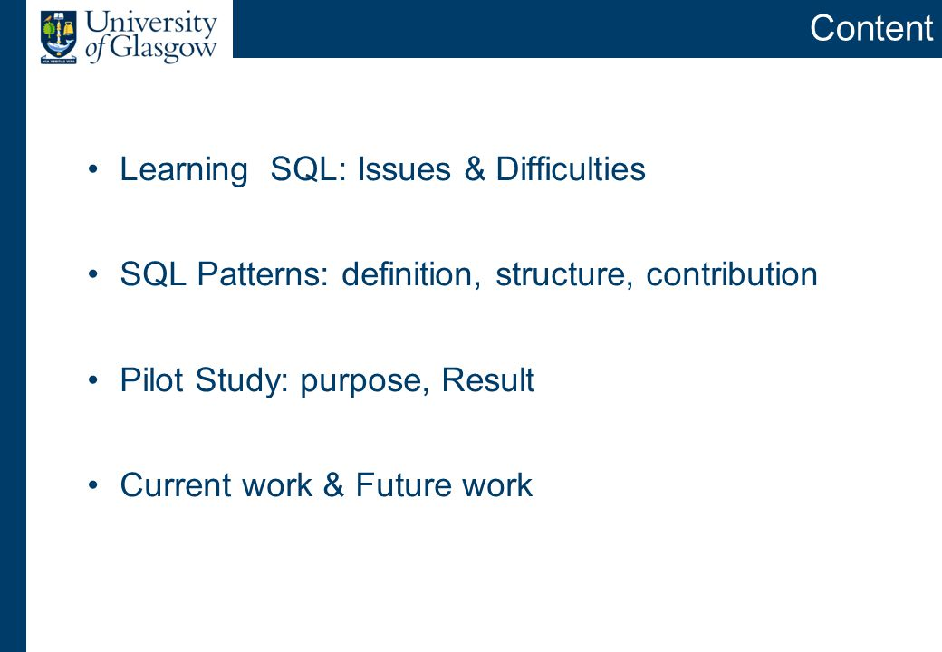 Content Learning SQL: Issues & Difficulties SQL Patterns: definition, structure, contribution Pilot Study: purpose, Result Current work & Future work