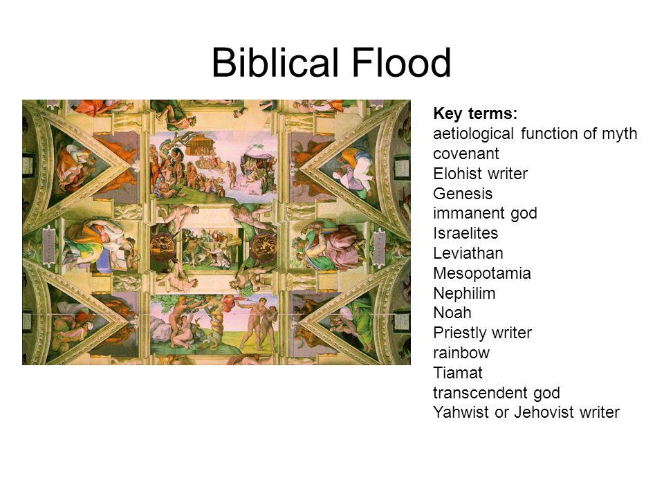 Biblical Flood Key terms: aetiological function of myth covenant Elohist writer Genesis immanent god Israelites Leviathan Mesopotamia Nephilim Noah Pr