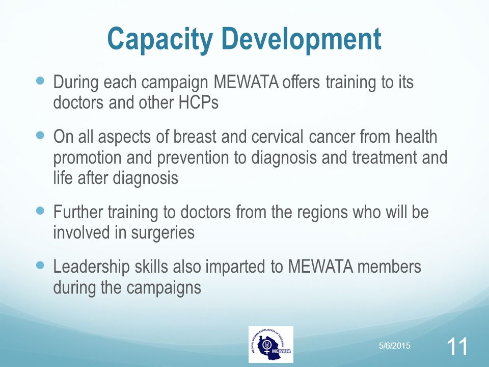 Capacity Development During each campaign MEWATA offers training to its doctors and other HCPs On all aspects of breast and cervical cancer from healt