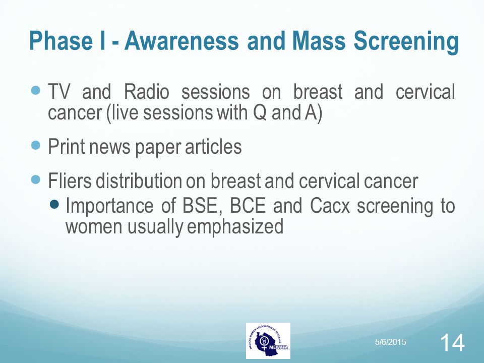 Phase I - Awareness and Mass Screening TV and Radio sessions on breast and cervical cancer (live sessions with Q and A) Print news paper articles Flie